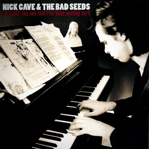 nick_cave_the_bad_seeds-are_you_the_one_that_ive_been_waiting_for_s